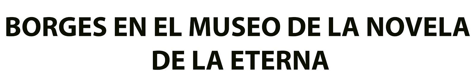 Borges en el Museo de la Novela de la Eterna