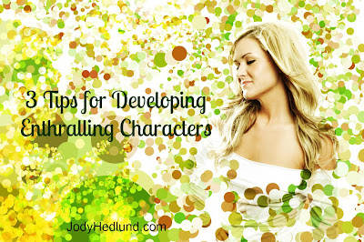 Author, Jody Hedlund: 3 Tips for Developing Enthralling Characters