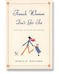 My Favorite Book...  French Women Don't Get Fat by Mireille Guiliano
