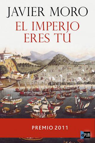 cover320y%5B1%5D El imperio eres tú   Javier Moro