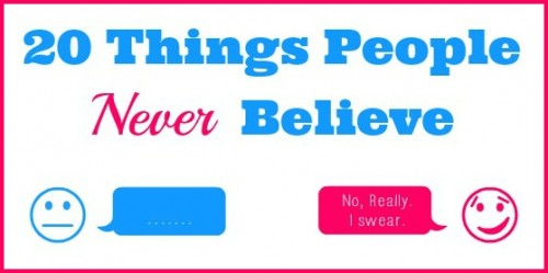 20 Things People Never Believe