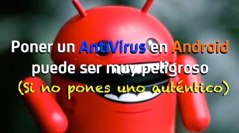 Instalar un AntiVirus en Android puede ser muy peligroso