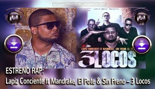 ESTRENO DESCAREGAR – Lapiz Conciente ft Mandrake, El Pote & Sin Freno – 3 Locos
