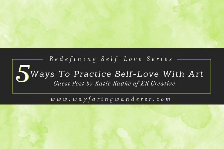 5 Ways to Practice Self-Love w/ Art | Guest Post by Katie of KR Creative