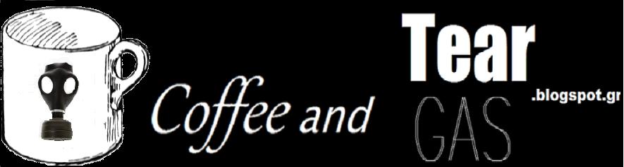 Coffee and Tear gas