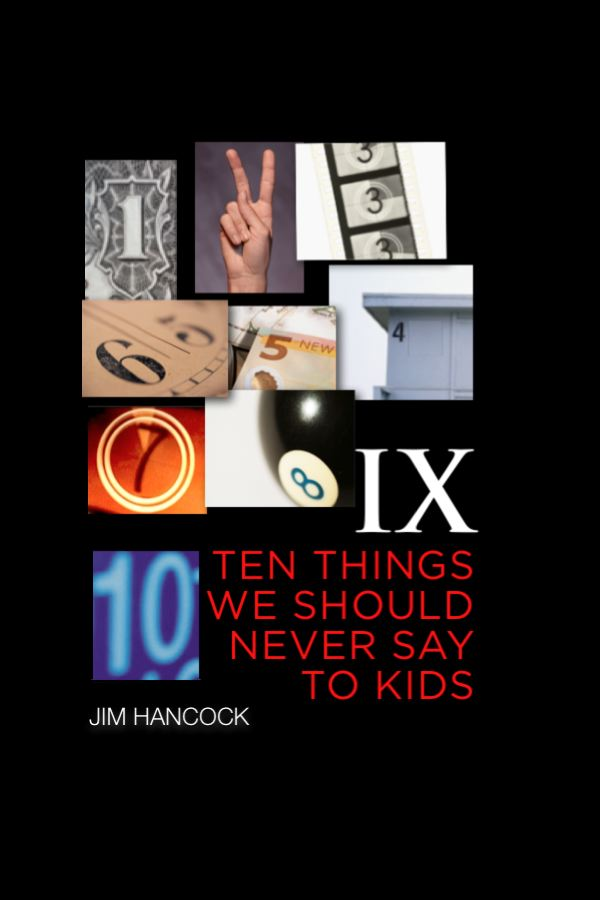 Jim hancock do you know the ten things we should never say to kids