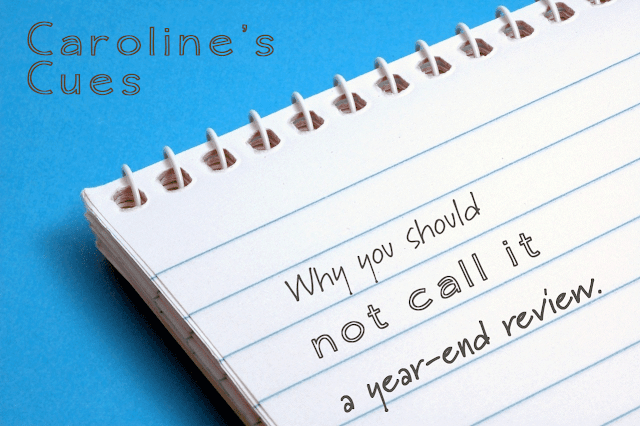 Caroline's Cues: Why you should not call it a year-end review