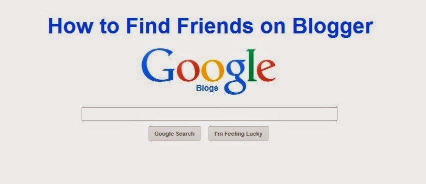 How to Find Friends on Blogger : eAskme