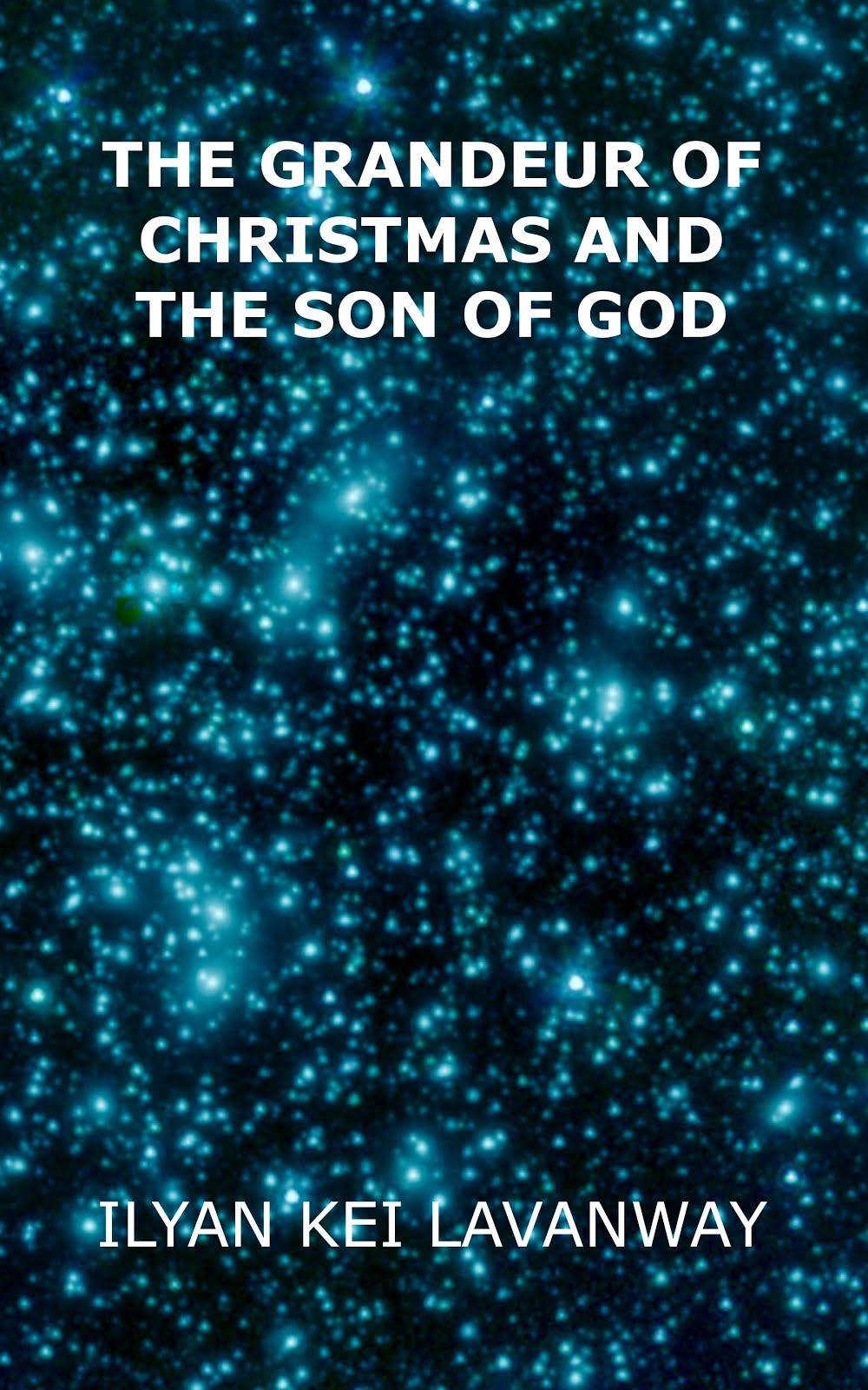 The Grandeur of Christmas and The Son of God, in print and Kindle at Amazon