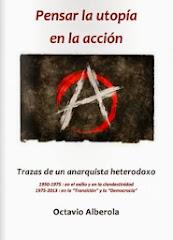 """""""Pensar la utopía en la acción -Trazas de un anarquista heterodoxo"""", nou llibre d'Octavio Alberola"""
