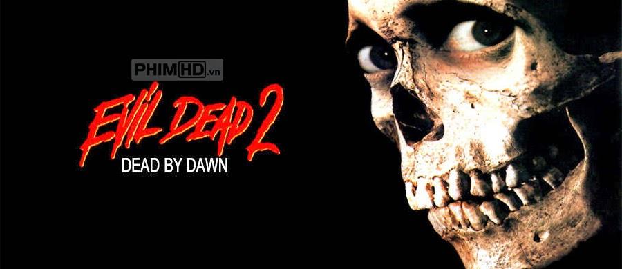 Phim Ma Cây 2 VietSub HD | Evil Dead II 1987