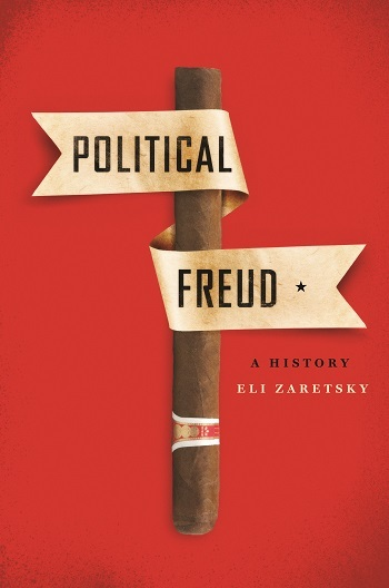 Eli Zaretsky, Political Freud: A History, Columbia University Press, 2015