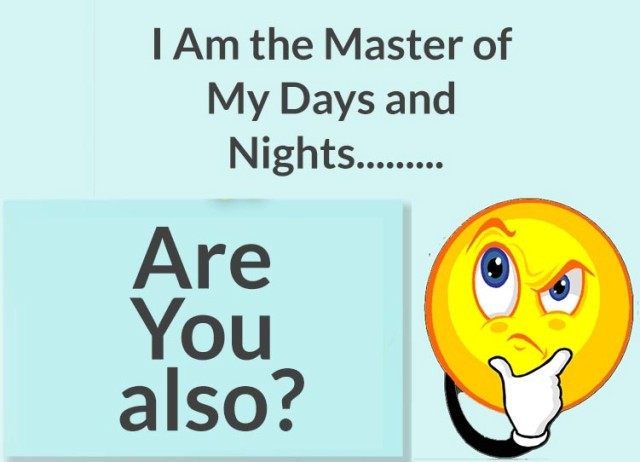 I Am the Master of My Days and Nights Also