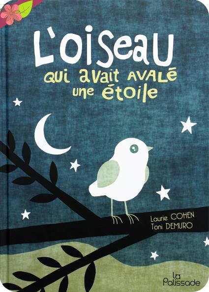 L'oiseau qui avait avalé une étoile de Laurie Cohen et Toni Demuro - éditions La Palissade