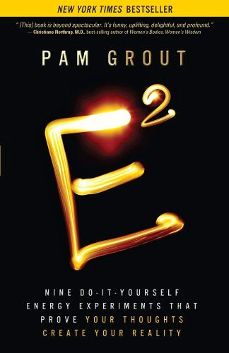 E-Squared: Nine Do-It-Yourself Energy Experiments That Prove Your Thoughts Create Your Reality Paperback by Pam Grout