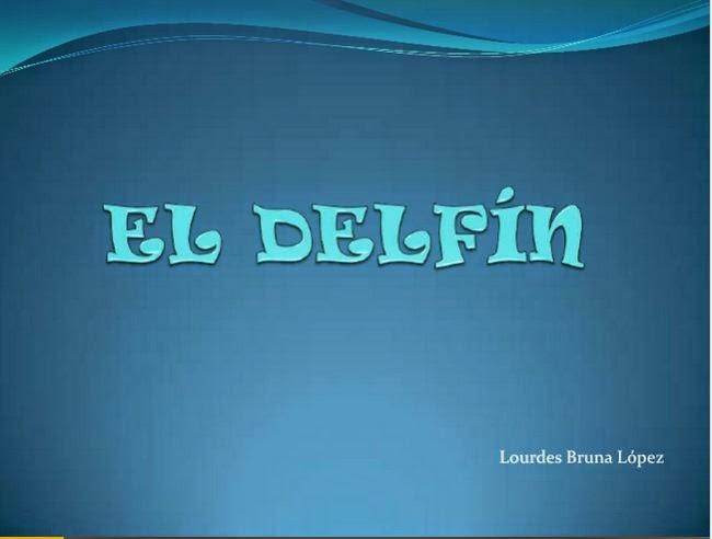 http://www.slideshare.net/aiblasco/el-delfn-12996015