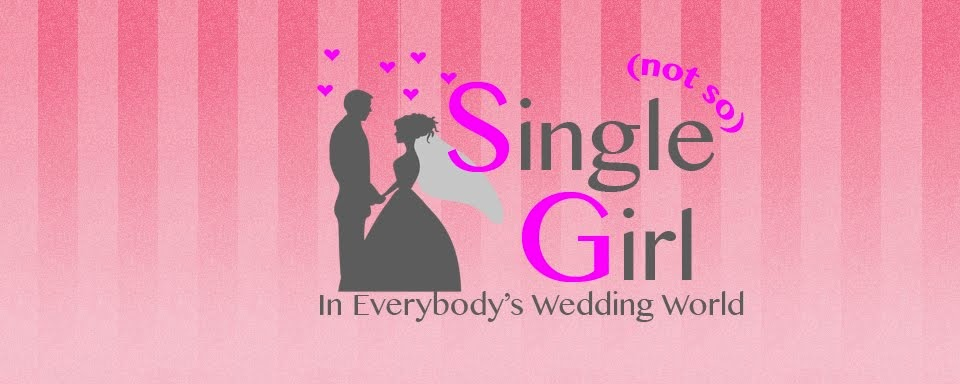 {Not So} Single Girl In Everybody's Wedding World