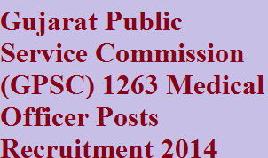 GPSC 1263 Medical Officers Recruitment 2014-Apply Online for Medical Officer Posts at www.gpsc-ojas.guj.nic.in