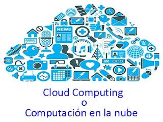 Cloud Computing o Computación en la nube