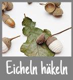 http://fashionleaderandkitchenhero.blogspot.de/2015/11/diy-idee-eicheln-haekeln.html