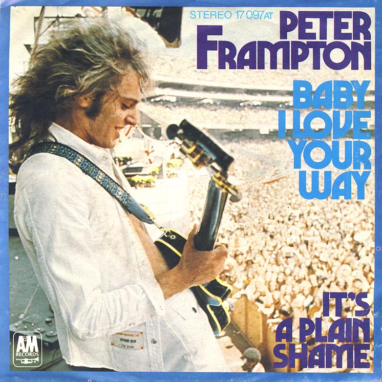 Baby I love yor way. Peter Frampton