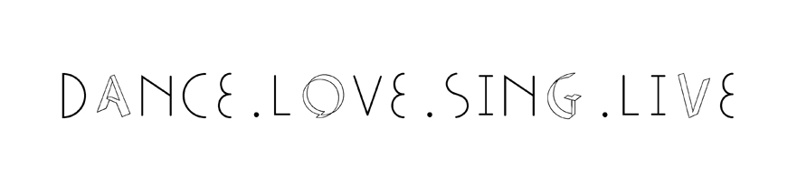 dance . love . sing . live