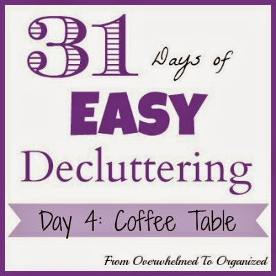 Day 4: Coffee Table {31 Days of Easy Decluttering} | fromoverwhelmedtoorganized.blogspot.ca