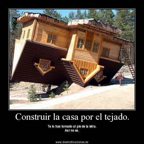 No se puede empezar a construir la casa por el tejado. - Grupo ...