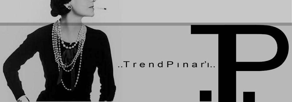 ..trend Pınar'ı..
