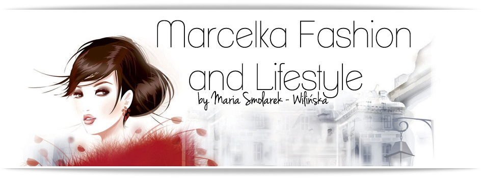 ''' Marcelka Fashion and Lifestyle ''' blog lifestylowy