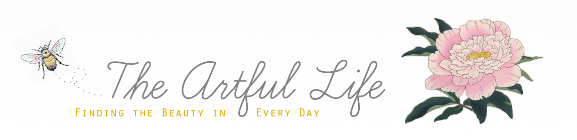 The Artful Life ~ Finding the Beauty in Every Day