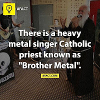 "There is a heavy metal singer Catholic priest known as  ""Brother Metal""."