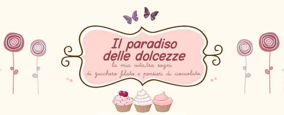 ...IL PARADISO DELLE DOLCEZZE...