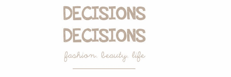 Decisions Decisions || Fashion.Beauty.Life