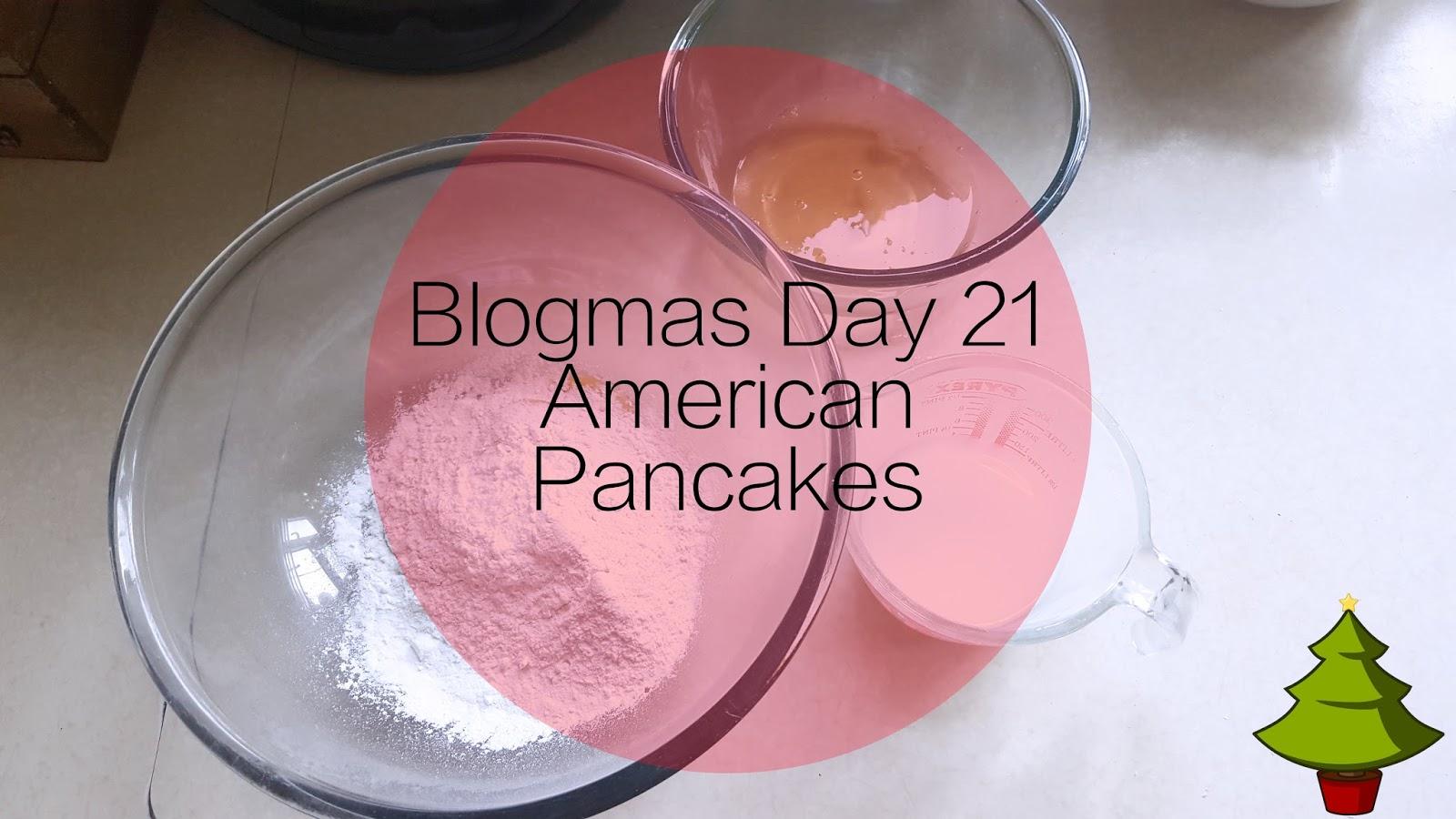 #Blogmas Day 21 | American Pancakes