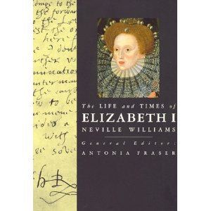 neville williams the life and time of Elisabeth I