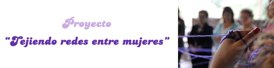 """Proyecto """"Tejiendo Redes entre Mujeres"""""""