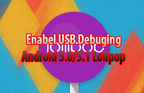 Cara Mengaktifkan USB Debuging Android 5.1 Lolipop