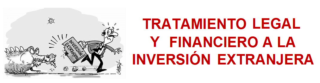 TRATAMIENTO LEGAL Y FINANCIERO A LA INVERSION EXTRANJERA