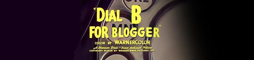 "Dial  ""B""  for  Blogger"