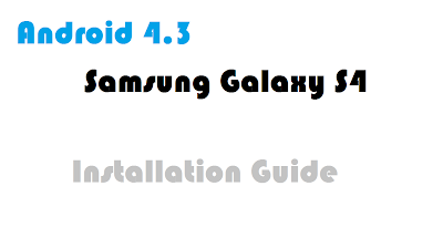 How To Install Android 4.3 Jelly Bean on Samsung Galaxy S4 GT-I9505
