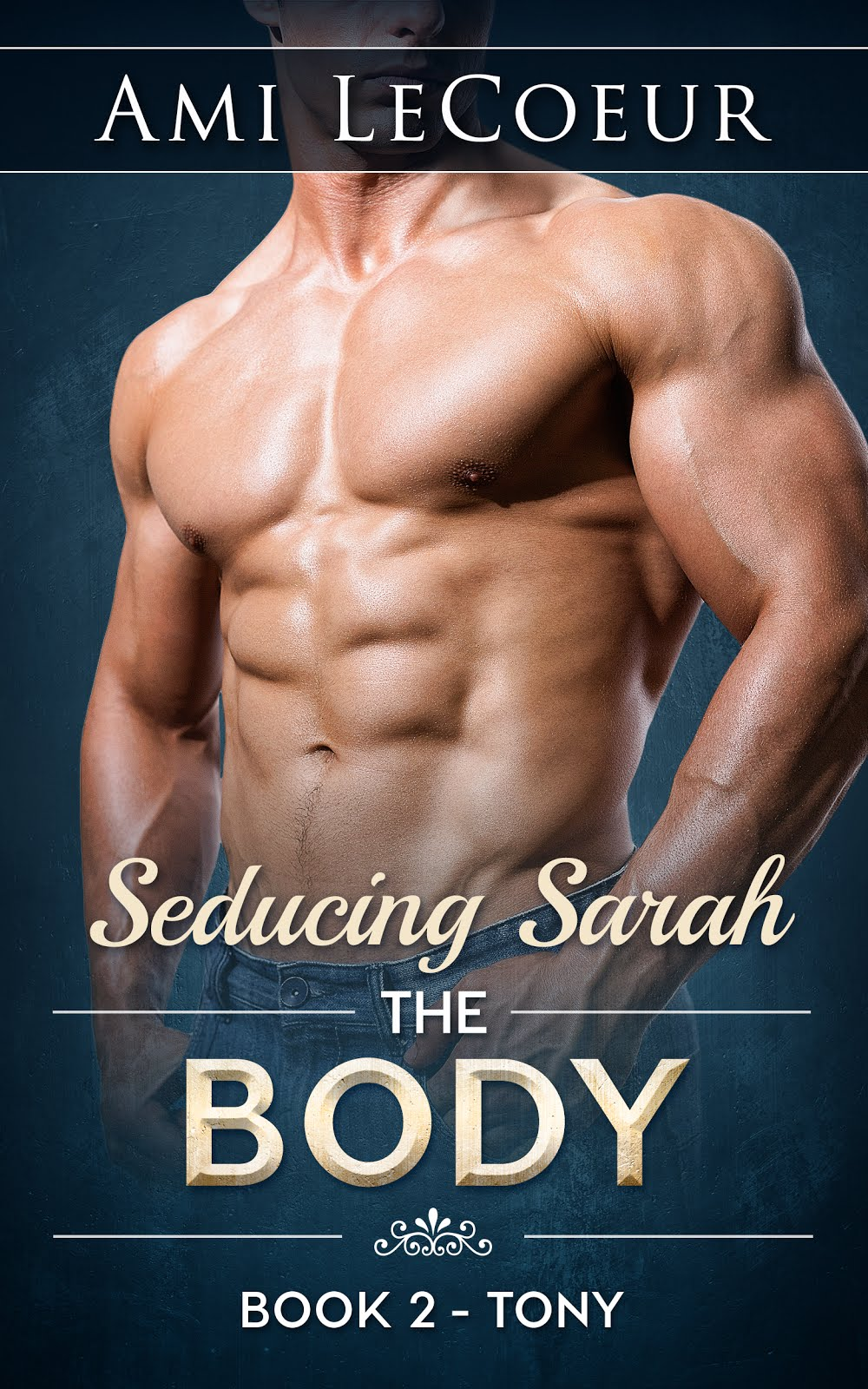 Seducing Sarah Book 2 - The Body: Tony