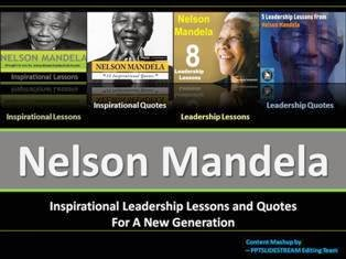 Nelson Mandela Inspirational Leadership Lessons and Quotes For A New Generation PPT Download