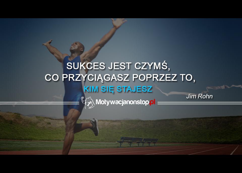 Teksty Motywacyjne: Sukces jest czymś, co przyciągasz poprzez to, kim się stajesz