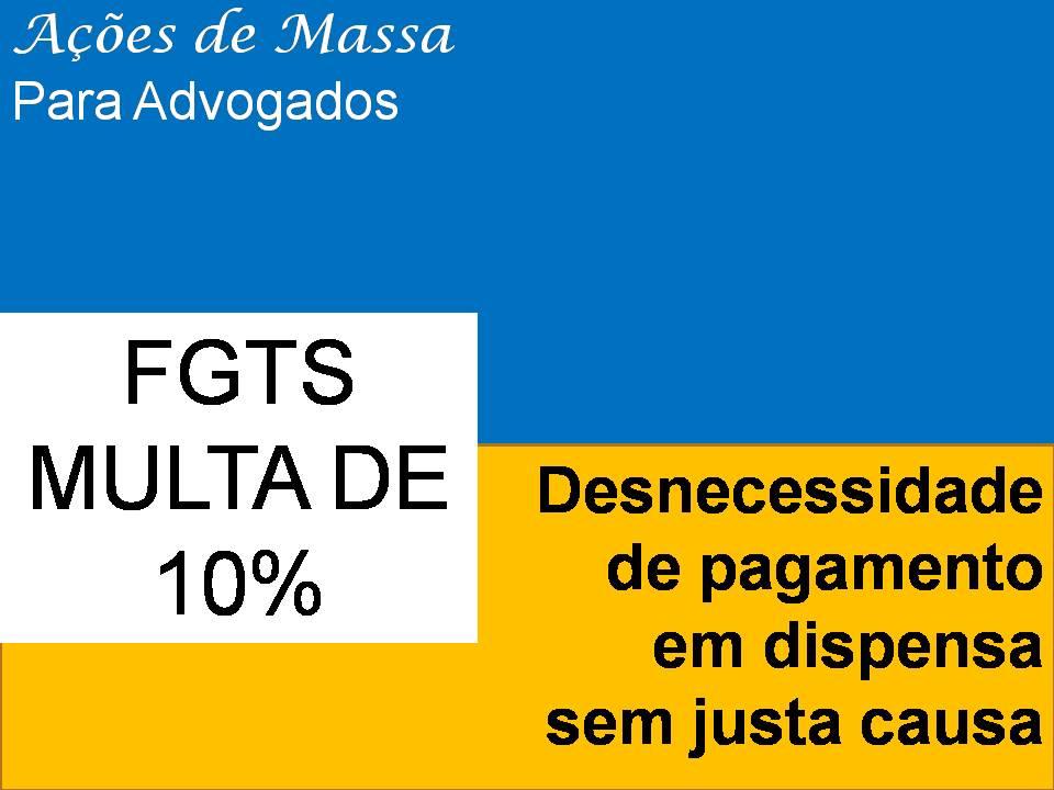 FGTS - Inexigibilidade da multa na dispensa sem justa causa