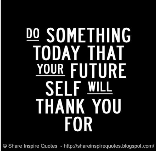 Do Something Today That Your Future Self Will Thank You For Share Inspire  Q..