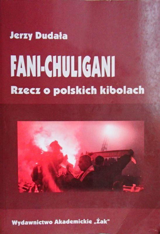 """Jerzy Dudała """"Fani-chuligani. Rzecz o polskich kibolach"""""""