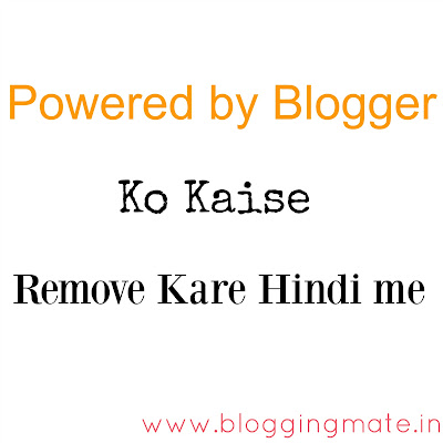 Powered-by-blogger-ko-kaise-remove-kare
