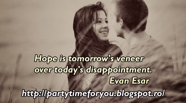 Hope is tomorrow's veneer over today's disappointment.