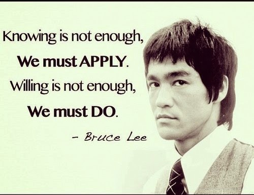 """Knowing is not enough, we must apply. Willing is not enough, we must do."""
